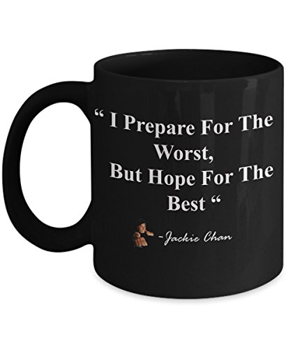 JACKIE CHAN COFFEE MUG -11 oz ' I PREPARE FOR THE WORST, BUT HOPE FOR THE BEST'- BEST GIFT FOR JACKIE CHAN LOVERS