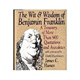 The Wit and Wisdom of Benjamin Franklin, James C. Humes, 0060171723