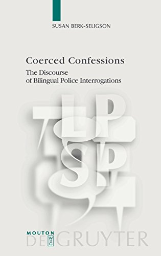Coerced Confessions: The Discourse of Bilingual Police Interrogations (Language, Power, and Social Process)