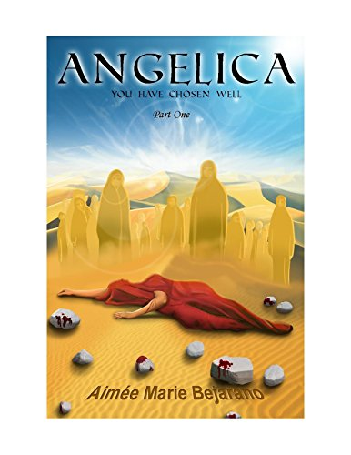 Angelica: You Have Chosen Well (Part One) by [Bejarano, Aimée Marie]