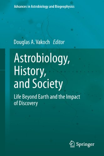 Astrobiology, History, and Society: Life Beyond Earth and the Impact of Discovery (Advances in Astrobiology and Biogeophysics) Pdf
