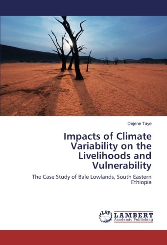Download Impacts of Climate Variability on the Livelihoods and Vulnerability: The Case Study of Bale Lowlands, South Eastern Ethiopia PDF