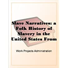 Slave Narratives: a Folk History of Slavery in the United States From Interviews with Former Slaves Texas Narratives, Part 1
