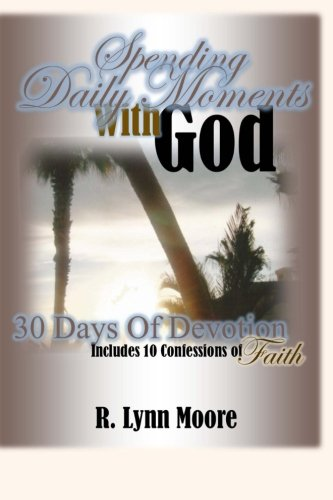 Download Spending Daily Moments With God: 30 Days Of Devotion ... Including 10 Confessions Of Faith pdf