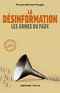 La désinformation. Les armes du faux par François-Bernard Huyghe