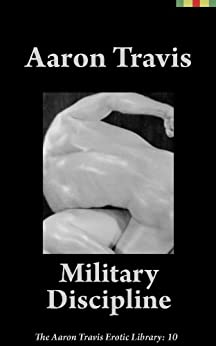 Military Discipline (The Aaron Travis Erotic Library Book 10) (English Edition) de [Travis, Aaron]