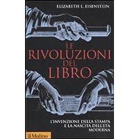 Le rivoluzioni del libro. L'invenzione della stampa e la nascita dell'età moderna