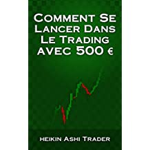 Comment Se Lancer Dans Le Trading avec 500 € (French Edition)