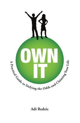 Own It: A Practical Guide to Defying the Odds and Claiming Your Life