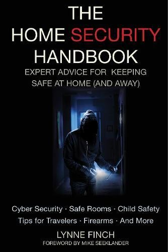 The Home Security Handbook  Expert Advice For Keeping Safe At Home  And Away