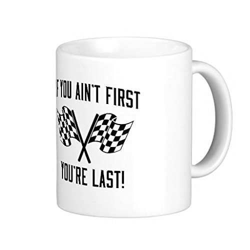 If You Ain't First You're Last! Classic White Coffee Mug