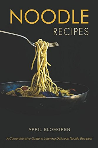 Noodle Recipes: A Comprehensive Guide to Learning Delicious Noodle Recipes! (Easy Chicken Lo Mein Recipe With Ramen Noodles)