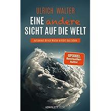 Eine andere Sicht auf die Welt!: Astronaut Ulrich Walter erklärt das Leben (German Edition)