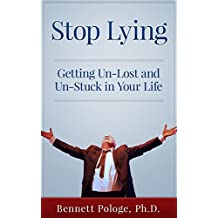 Stop Lying: Getting Un-lost and Un-stuck in Your Life