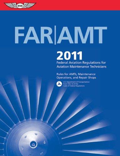 FAR/AMT 2011: Federal Aviation Regulations for Aviation...