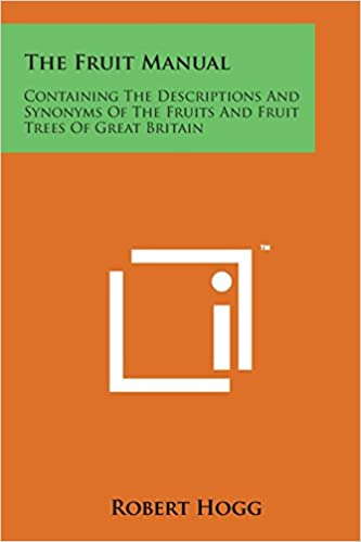 The Fruit Manual: Containing the Descriptions and Synonyms of the Fruits and Fruit Trees of Great Britain
