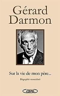 Sur la vie de mon père : [biographie reconstituée], Darmon, Gérard