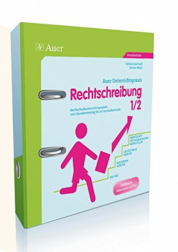 Auer Unterrichtspraxis: Rechtschreibung 1/2: Rechtschreibunterricht komplett: vom Stundeneinstieg bis zur Lernzielkontrolle. Grundschule
