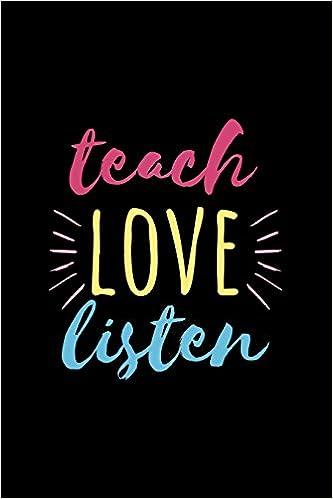 teach love listen inspirational teacher quotes appreciation gift 6x9 journal v3 dartan creations 9781987451993 amazoncom books