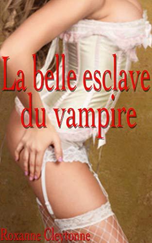 La belle esclave du vampire: Nouvelle érotique fantastique, interdit au moins de 18 ans, érotisme, paranormal en français, livre pour adulte, soumission (French Edition)