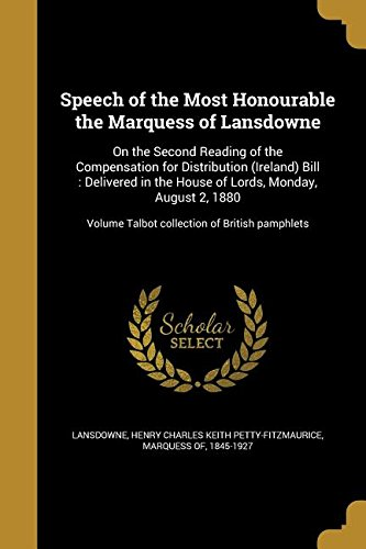 Speech of the Most Honourable the Marquess of Lansdowne: On the Second Reading of the Compensation for Distribution (Ireland) Bill: Delivered in the ... Volume Talbot Collection of British Pamphlets pdf epub