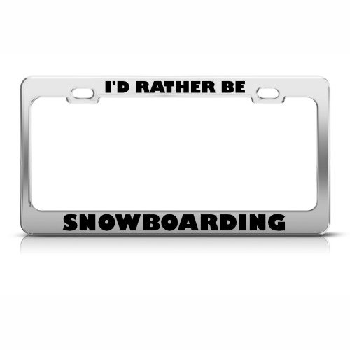I'd Rather Be Snowboarding Metal License Plate Frame Tag Holder (License Plate Frame Snowboarding)