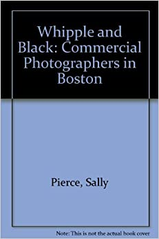 Book Whipple and Black: Commercial Photographers in Boston