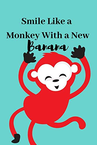 Smile Like a Monkey With a New Banana: Perfect Gifts for Apes & Monkeys, Mammals, Wildlife, Circus, Funny Quotes, Monkey Notebooks, Travel Journal, ... Primates Lovers To Write Things in ()