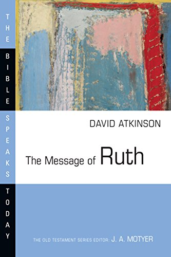The Message of Ruth: The Wings of Refuge (Bible Speaks Today)