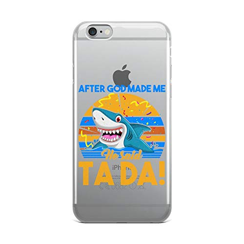 iPhone 6 Plus/6s Plus Pure Clear Case Crystal Clear Cases Cover After God Made Me He Said Tada Funny Shark Transparent