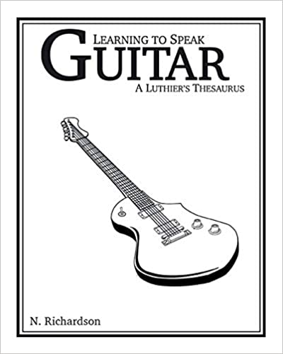 The Learning to Speak Guitar: A Luthier's Thesaurus travel product recommended by Nathan E. Richardson on Lifney.