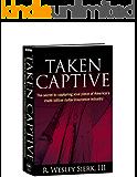 Taken Captive: The Secret to Capturing your piece of America's multi-billion dollar insurance industry