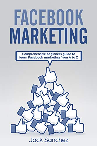 Facebook Marketing: Comprehensive beginners guide to learn Facebook marketing from A to Z (English Edition)