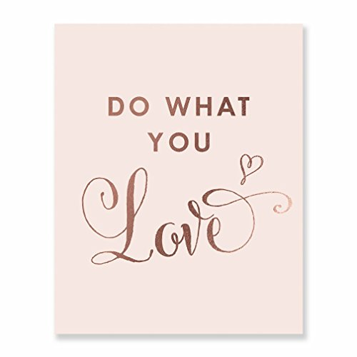 Do What You Love Rose Gold Foil and Blush Pink Decor Wall Art Print Inspirational Motivational Quote Metallic Poster 8 inches x 10 inches B21