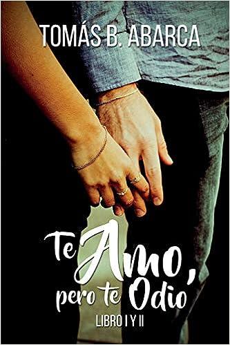 Te amo, pero te odio libro I y II (Spanish Edition): Amazon.es: Tomás B. Abarca: Libros