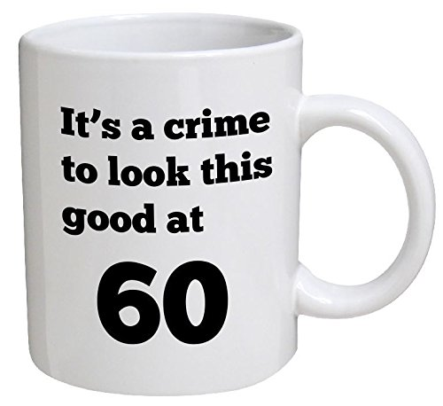 Funny Mug Birthday - It's a crime to look this good at 60, 60th - 11 OZ Coffee Mugs - Funny Inspirational and sarcasm - By QM2U