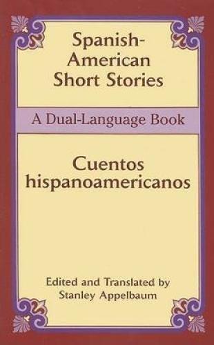 Spanish-American Short Stories / Cuentos hispanoamericanos: A Dual-Language Book (Dover Dual Language Spanish)