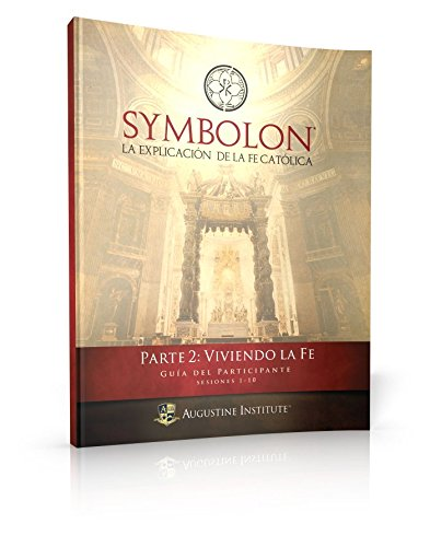 Symbolon: The Catholic Faith Explained - PART 2 - Participant Guide (Spanish Edition)