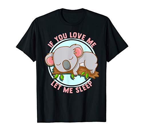 (If You Love Me Let Me Sleep Koala Bear Sleeping Napping Gift T-Shirt)