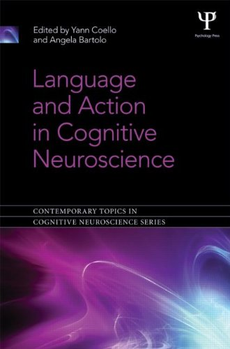 Language and Action in Cognitive Neuroscience (Contemporary Topics in Cognitive Neuroscience) by Psychology Press