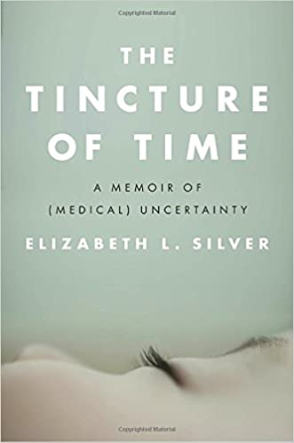 The Tincture of Time: A Memoir of (Medical) Uncertainty