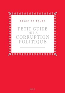 Petit guide de la corruption politique, Tours, Brice de