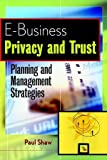 E-Business Privacy and Trust: Planning andManagement Strategies