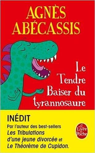 Agnès Abécassis - Le tendre baiser du Tyrannosaure (2016)