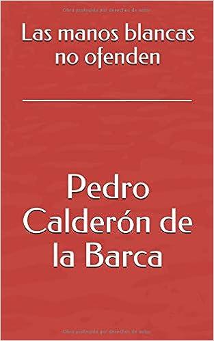 Las manos blancas no ofenden: Amazon.es: Pedro Calderón de la Barca: Libros