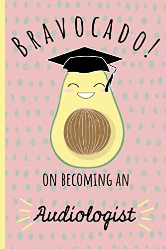 Bravocado! on becoming an Audiologist: Notebook, Perfect Graduation gift for the new Graduate, Great alternative to a card, Lined paper.