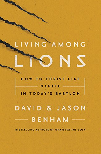 Living Among Lions: How to Thrive like Daniel in Today's Babylon cover