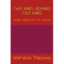 THE KING BEHIND THE KING, New Edition: (The SHIELD OF LOVE)