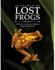 In Search of Lost Frogs: The Quest to Find the World's Rarest Amphibians