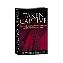 Taken Captive: The Secret to Capturing your piece of America's multi-billion dollar insurance industry
